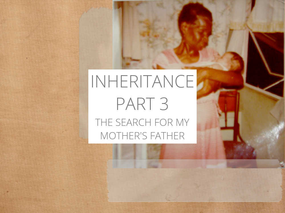 Inheritance: The Search For My Mother's Father – Part 3