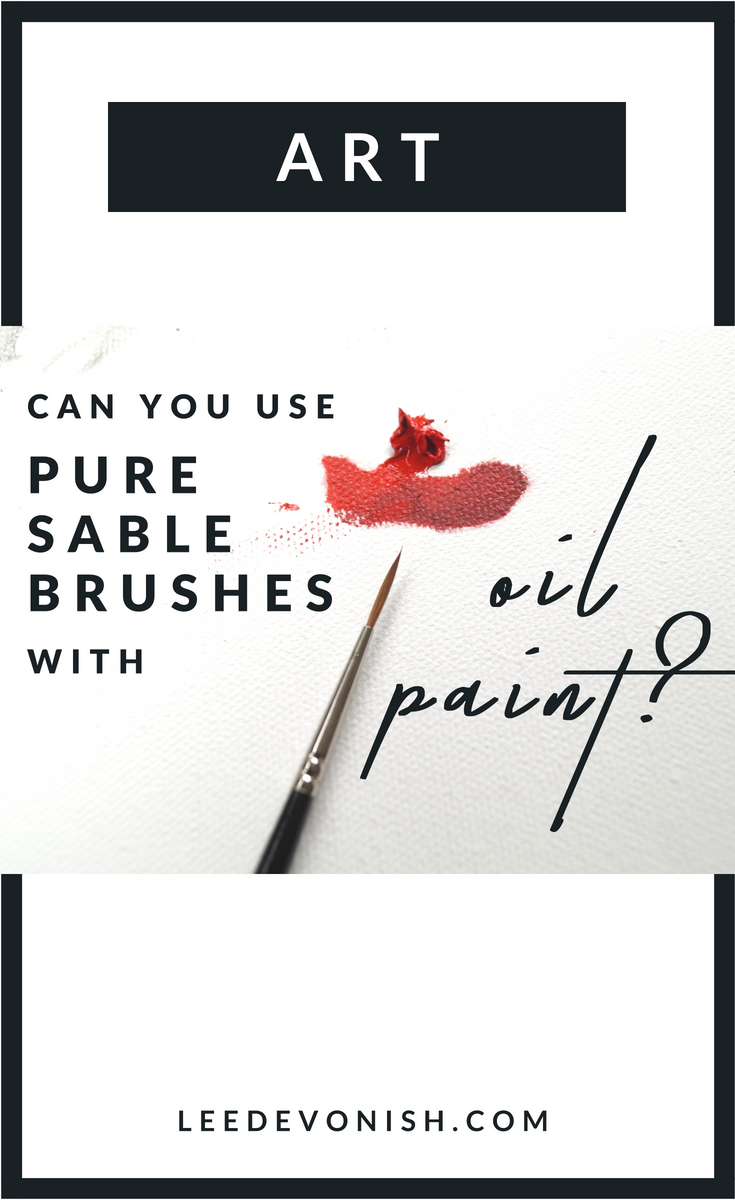 Can You Use Pure Sable Brushes With Oil Paint?