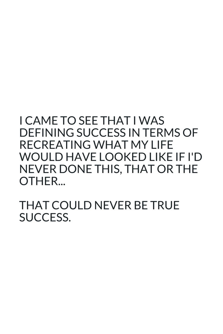 Defining success in terms of what recreating what you could have done in the past can never be true success.