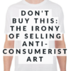 Don't Buy This: the irony of selling anti-consumerist art.