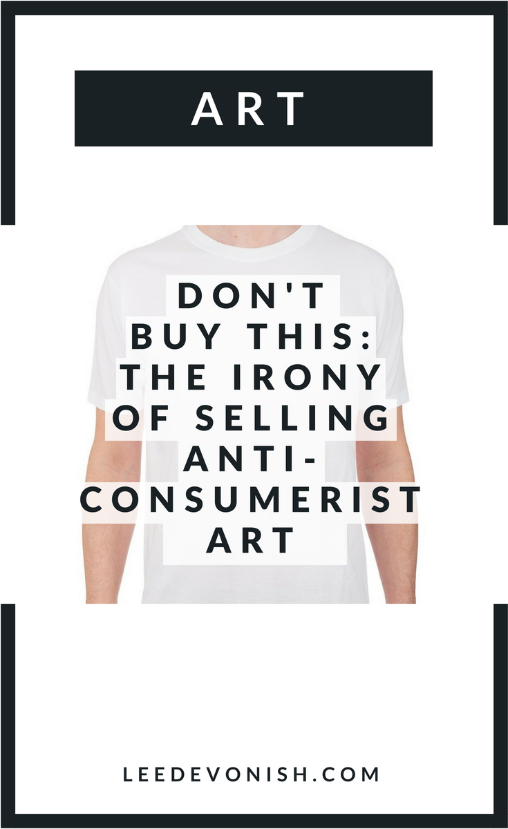 Don't Buy This: The Irony Of Selling Anti-Consumerist Art