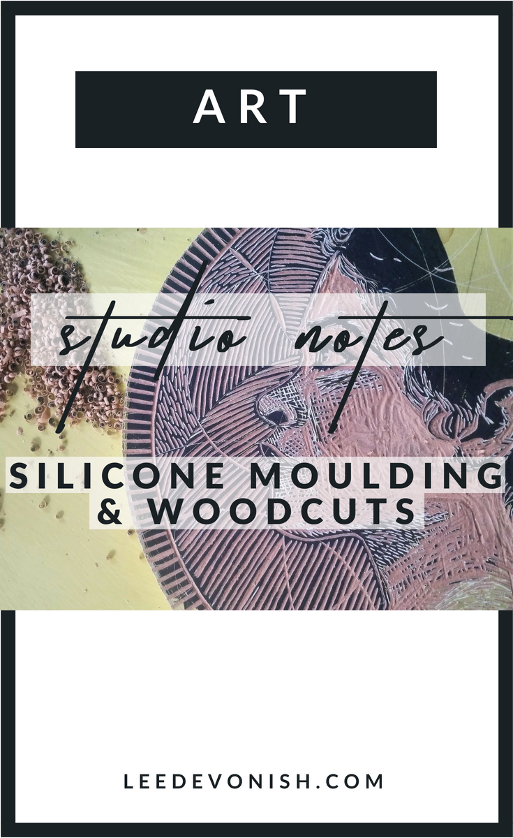 Studio Notes: Silicone Moulding & Woodcuts