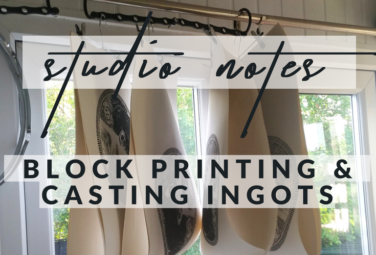 Studio notes: block printing & casting ingots.