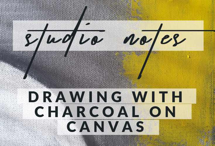 Studio notes: drawing with charcoal on canvas.