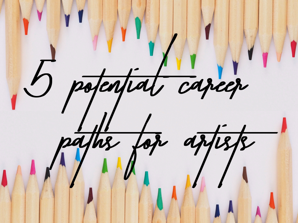 5 Potential Career Paths For Artists