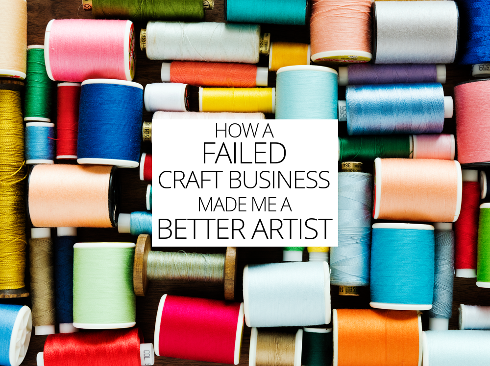 How A Failed Craft Business Made Me A Better Artist