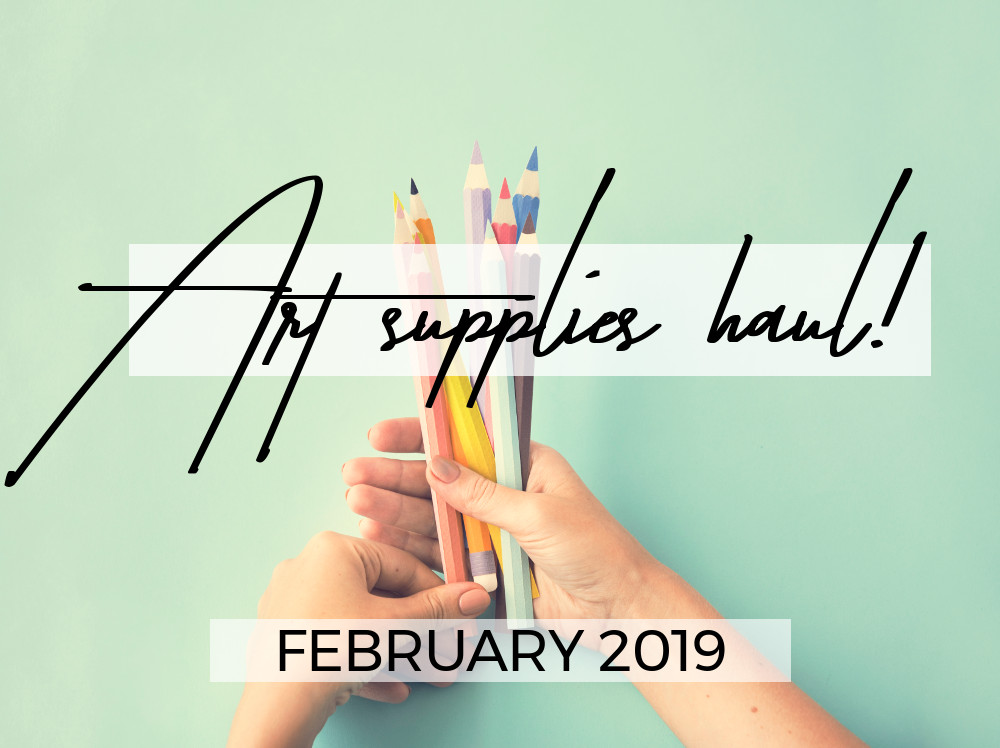 Art Supplies Haul – February 2019