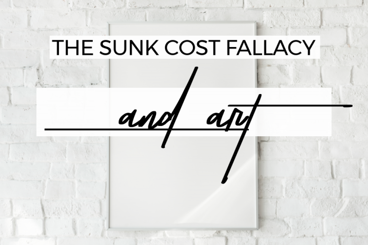 the sunk cost fallacy and art.