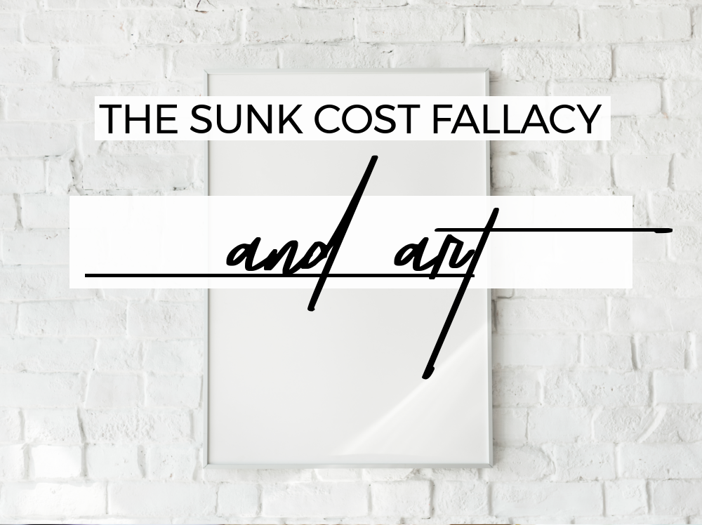 The Sunk Cost Fallacy And Art