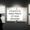 5 Places to make prints of your artwork