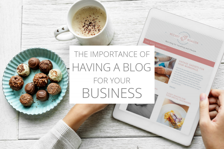 The importance of having a blog for your business.