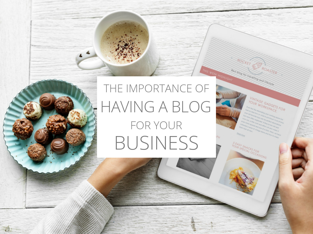 The Importance Of Having A Blog For Your Business