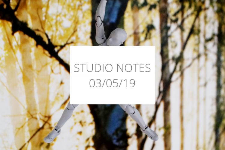 Studio Notes 03/05/19