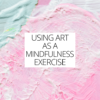 using art as a mindfulness exercise