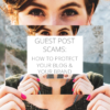 Guest post scams: how to protect your blog & brand.