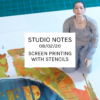 Studio Notes 08/02/20 - screen printing with stencils