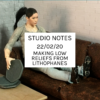 Studio Notes 22/02/20 - making low reliefs from lithophanes