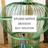 Studio Notes 28/03/20 - Self-Isolation