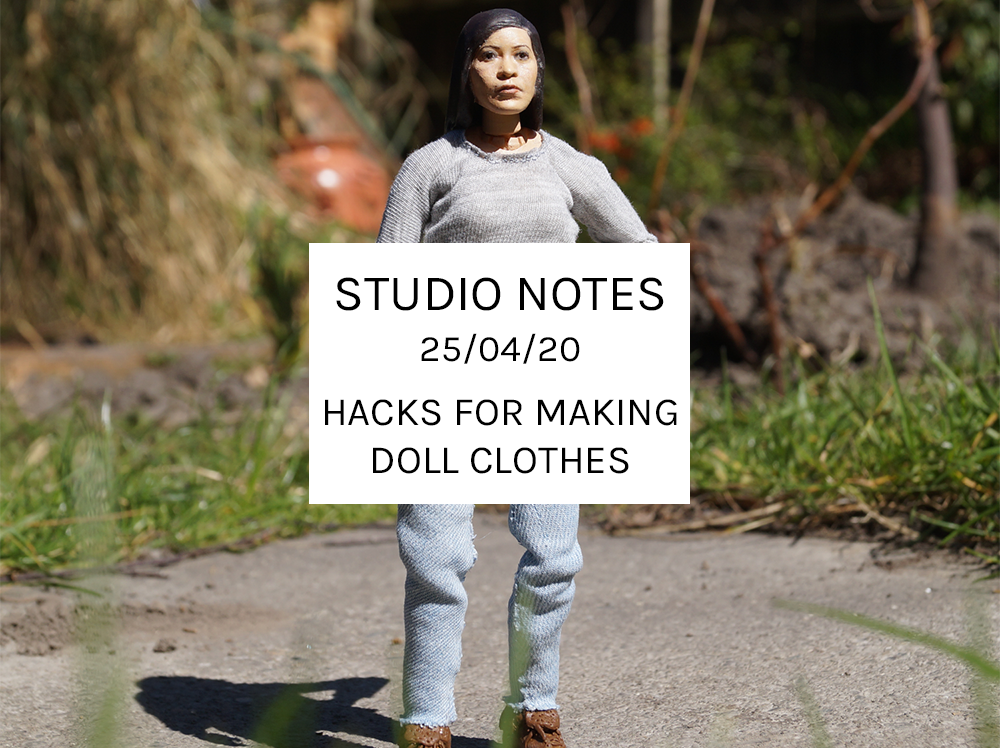 Studio Notes 25/04/20 – Hacks For Making Doll Clothes