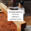 Studio Notes 23/05/20 - Making a casting flask