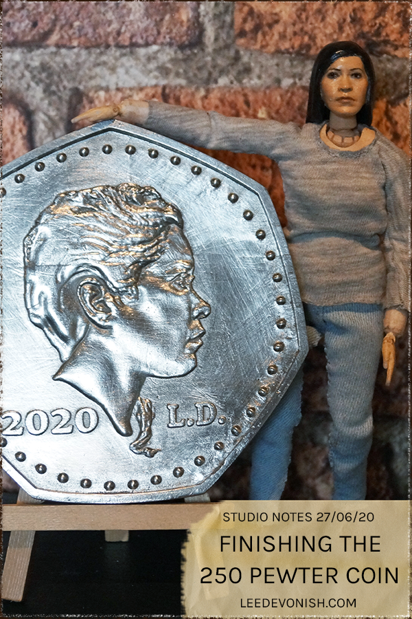 Studio Notes 27/06/20 - finishing the 250 pewter coin.