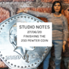 Studio Notes 27/06/20 - finishing the 250 pewter coin