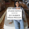 Studio Notes 25/07/20 - DIY rubber press moulds