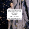 Studio Notes 08/08/20 - testing Jacquard Solarfast dyes.