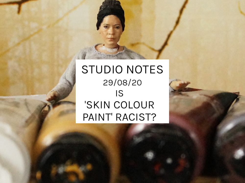 Studio Notes 29/08/20 – Is 'Skin Colour' Paint Racist?