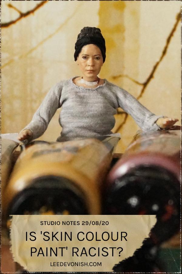 Studio Notes 29/08/20 - is 'skin colour paint' racist?