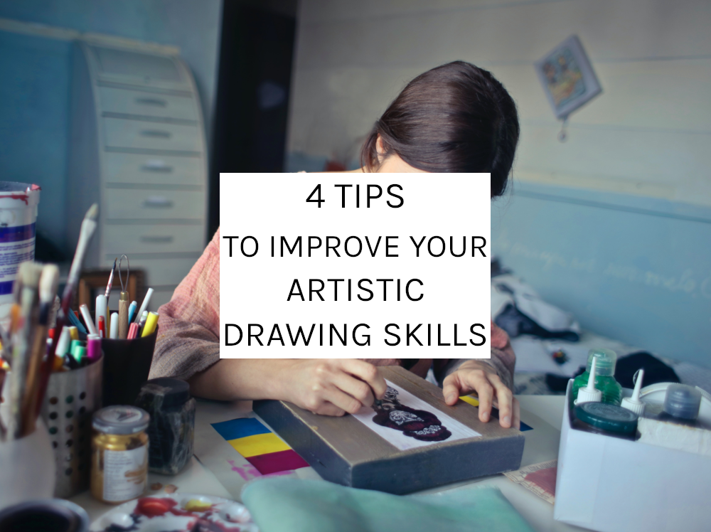 4 Tips To Improve Your Artistic Drawing Skills