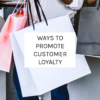 ways to promote customer loyalty